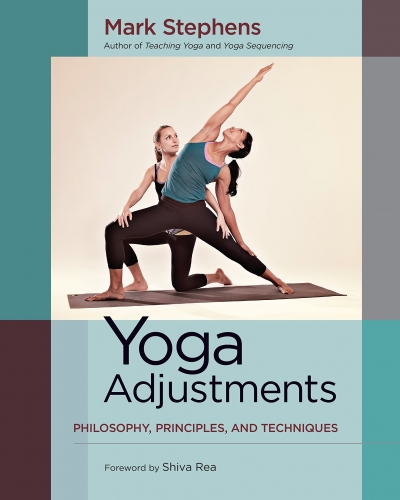 Yoga Adjustments - Philosophy - Principles and Techniques by Mark Stephens