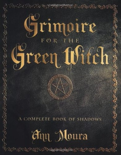 Grimoire for the Green Witch - A Complete Book of Shadows by Ann Moura
