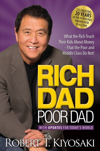 Rich Dad Poor Dad: What the Rich Teach Their Kids About Money That the Poor and Middle Class Do Not by Robert T. Kiyosaki