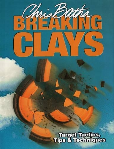 Breaking Clays - Target Tactics Tips and Techniques by Chris Batha
