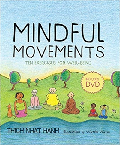 Mindful Movements - Mindfulness Exercises Developed by Thich Nhat Hanh and the Plum Village Sangha by Thich Nhat Hanh & Wietske Vriezen
