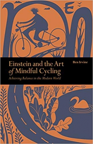 Einstein and The Art of Mindful Cycling - Achieving Balance in the Modern World by Ben Irvine