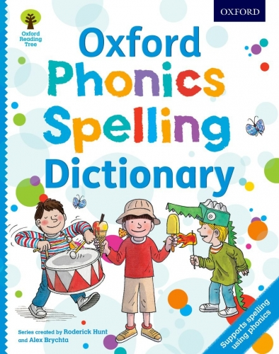 Oxford Phonics Spelling Dictionary by Roderick Hunt, Debbie Hepplewhite, Oxford Dictionaries