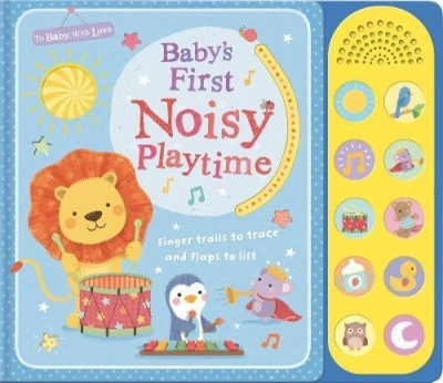Baby's First Noisy Playtime (To Baby With Love) by Sarah Ward
