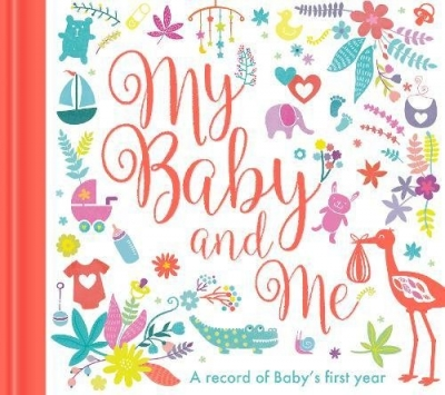 My Baby and Me - A Baby Record Book by Little Tiger Press