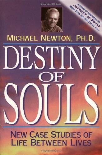 Destiny of Souls: New Case Studies of Life Between Lives by Michael Newton Ph.D.