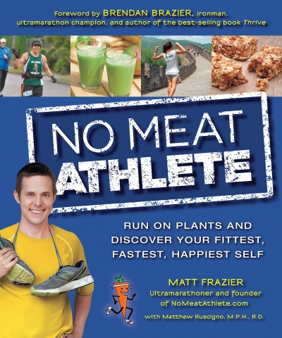 No Meat Athlete: Run on Plants and Discover Your Fittest, Fastest, Happiest Self by Matt Frazier,Matt Ruscigno