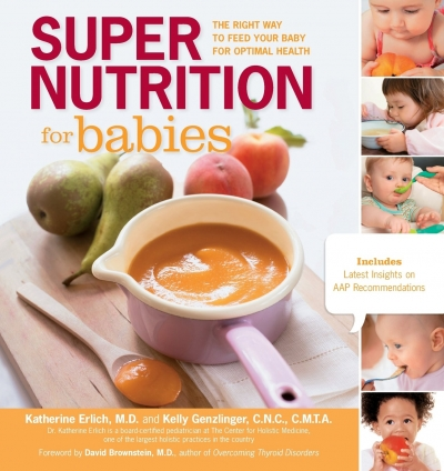 Super Nutrition For Babies - The Right Way to Feed Your Baby For Optimal Health by Katherine Erlich,Kelly Genzlinger