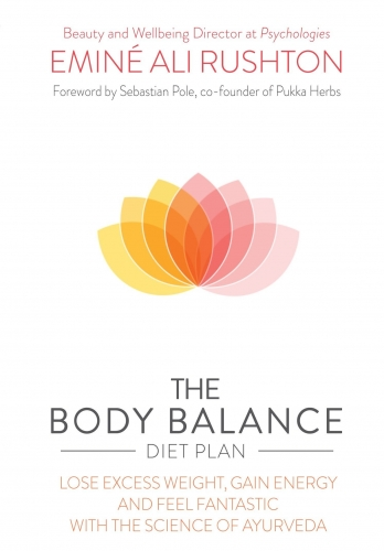 The Body Balance Diet Plan - Lose Weight  Gain Energy and Feel Fantastic with the Science of Ayurveda by Emine Ali Rushton