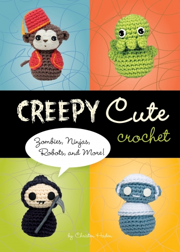 Creepy Cute Crochet - Zombies Ninjas Robots and More by Christen Haden