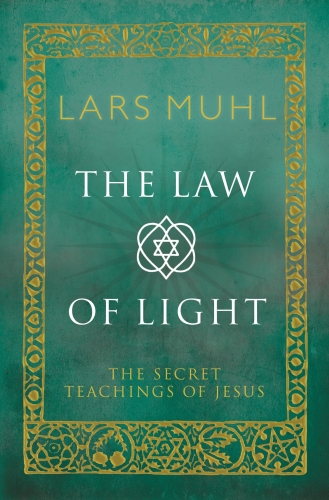 The Law of Light - The Secret Teachings of Jesus by Lars Muhl