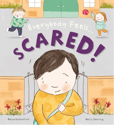 Everybody Feels Scared! by Moira Butterfield (Author), Holly Sterling (Illustrator)