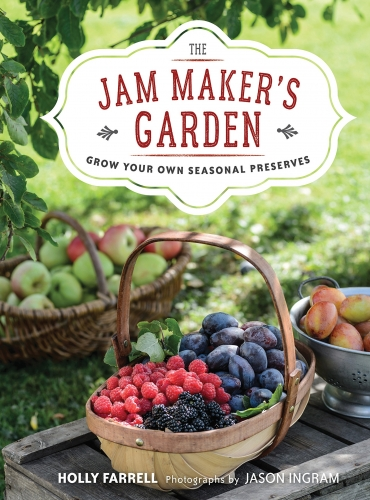 The Jam Makers Garden: Grow your own seasonal preserves by Holly Farrell