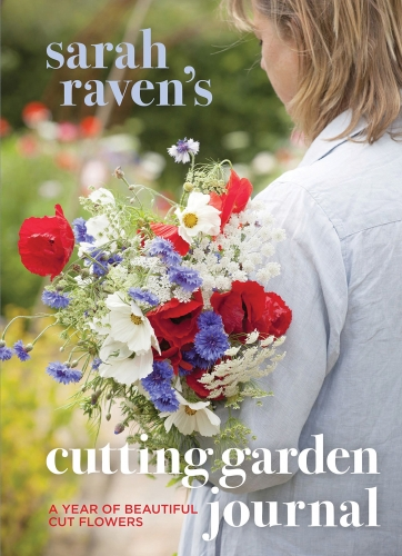 Sarah Raven's Cutting Garden Journal: Expert Advice for a Year of Beautiful Cut Flowers by Sarah Raven