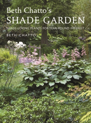 Beth Chattos Shade Garden - Shade-Loving Plants for Year-Round Interest by Beth Chatto