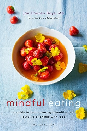 Mindful Eating - A Guide to Rediscovering a Healthy and Joyful Relationship with Food by Jan Chozen Bays