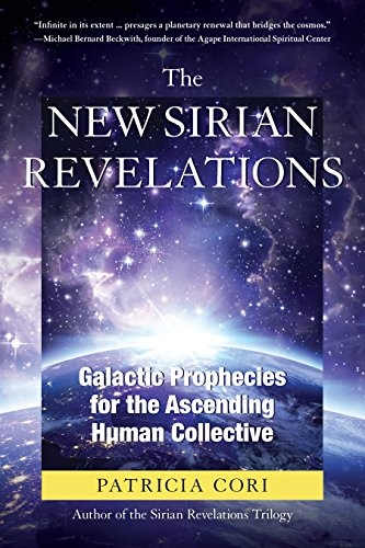 The New Sirian Revelations - Galactic Prophecies for the Ascending Human Collective by Patricia Cori