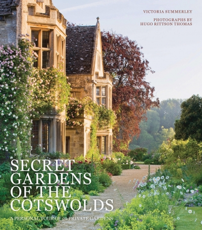 Secret Gardens of the Cotswolds by Victoria Summerley (Author), Hugo Rittson Thomas (Photographer)