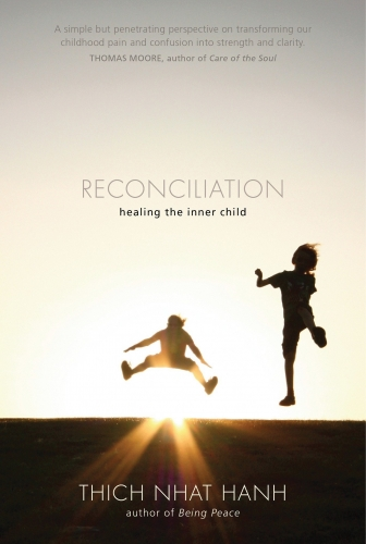 Reconciliation: Healing the Inner Child by Thich Nhat Hanh