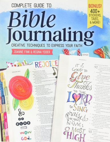Complete Guide to Bible Journaling - Creative Techniques to Express Your Faith by Joanne Fink, Regina Yoder