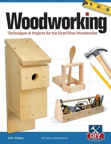 Woodworking: Techniques & projects for the first-time woodworker by John Kelsey