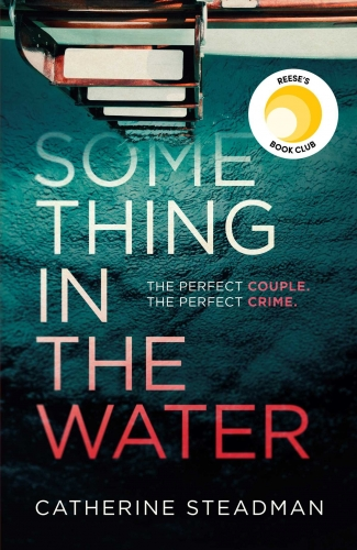 Something in the Water: The Gripping Reese Witherspoon Book Club Pick! by Catherine Steadman