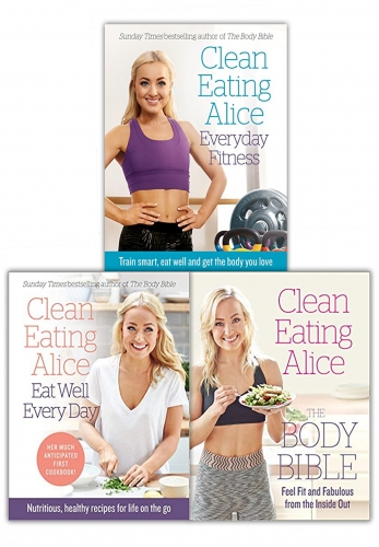 Alice Liveing Clean Eating Collection 3 Books Set (Clean Eating Alice Everyday Fitness, The Body Bible, Eat Well Everyday) by Alice Liveing