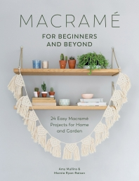 Macrame for Beginners and Beyond: 24 Easy Macrame Projects for Home and Garden Photo