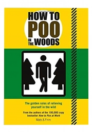How To Poo In The Woods: The Golden Rules of Relieving Yourself in The Wild by Mats & Enzo Photo