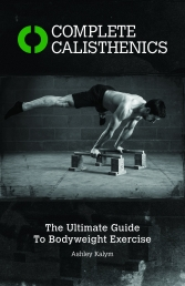 Complete Calisthenic - The Ultimate Guide To Body weight Exercise by Ashley Kalym