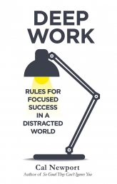 Deep Work Rules For Focused Success in a Distracted World by Cal Newport by Cal Newport
