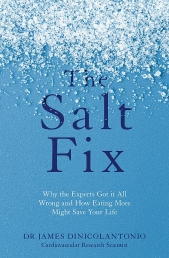 The Salt Fix - Why the Experts Got it All Wrong and How Eating More Might Save Your Life by Dr James Dinicolantonio