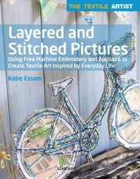 Layered And Stitched Pictures, Using Free Machine Embroidery And Applique To Create Textile Art Inspired By Everyday Life Photo