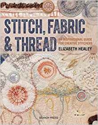 Elizabeth Healeys Stitch, Fabric And Thread An Inspirational Guide For Creative Stitchers Photo
