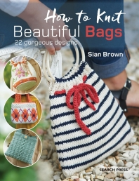 How To Knit Beautiful Bags 22 Gorgeous Designs By Sian Brown Photo