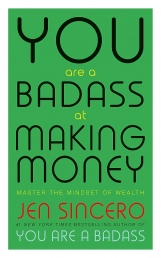 You Are a Badass at Making Money Master the Mindset of Wealth Learn how to save your money with one of the worlds most exciting self help authors Photo