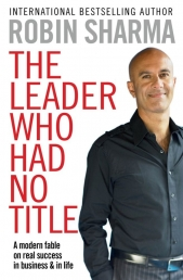 Robin Sharma The Leader Who Had No Title A Modern Fable In Business And In Life Photo