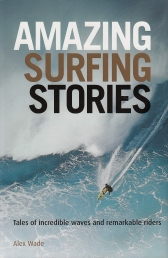 Amazing Surfing Stories - Tales of Incredible Waves and Remarkable Riders Photo