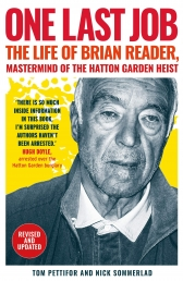One Last Job - The true story of Brian Reader, the man behind the Hatton Garden heist by Tom Pettifor, Nick Sommerlad