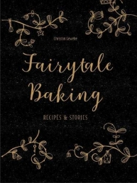 Christin Gewekes Fairytale Baking Recipes and Stories Photo