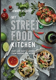 My Street Food Kitchen: Fast and easy flavours from around the world By Jennifer Joyce Photo