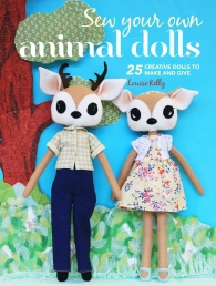 Sew Your Own Animal Dolls - 25 creative dolls to make and give By Louise Kelly by Louise Kelly