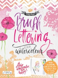 Brush Lettering and Watercolour - Write Beautifully With Brush Pens, Exclusive Ideas for Every Occasion Photo