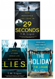 T M Logan 3 Books Collection Set - The Holiday, Lies, 29 Seconds by T.M. Logan