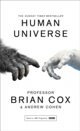Human Universe based on a BBC Programme by Professor Brian Cox and Andrew Cohen