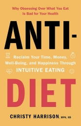 Anti-Diet - Reclaim Your Time, Money, Well-Being and Happiness Through Intuitive Eating by Christy Harrison