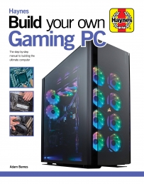 Haynes Manual Build Your Own Gaming PC by Adam Barnes