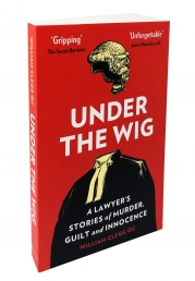 Under the Wig A Lawyers Stories of Murder, Guilt and Innocence by William Clegg Photo