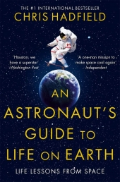 An Astronauts Guide to Life on Earth by Chris Hadfield by Chris Hadfield