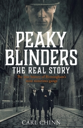 Peaky Blinders - The Real Story by Carl Chinn